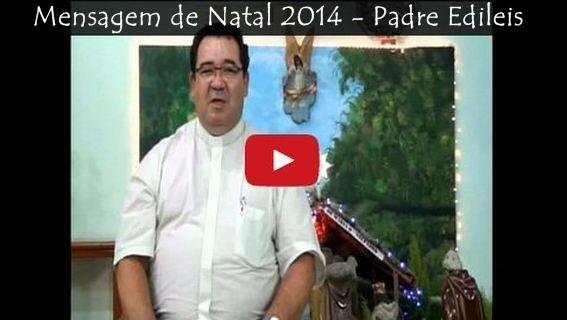 Mensagem de Natal 2014 – Padre Edileis