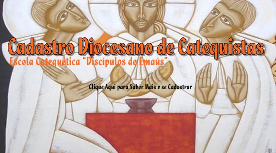 """Cadastro Diocesano de Catequistas e Escola Catequética """"Discípulos de Emaús"""""""